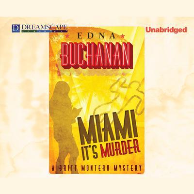 Miami, It's Murder: A Britt Montero Mystery Audiobook, by Edna Buchanan