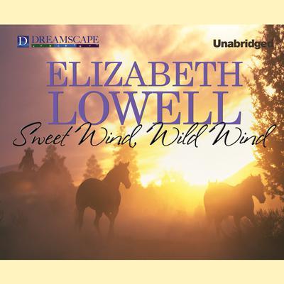 Sweet Wind, Wild Wind Audiobook, by Elizabeth Lowell