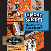Shouldnt You Be in School? Audiobook, by Lemony Snicket