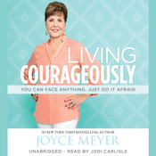 Living Courageously: You Can Face Anything, Just Do It Afraid Audiobook, by Joyce Meyer