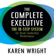 The Complete Executive: The 10-Step System for Great Leadership Performance Audiobook, by Karen Wright