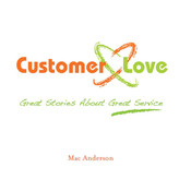 Customer Love: Great Stories about Great Service, by Mac Anderson