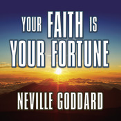 Your Faith is Your Fortune, by Neville Goddard