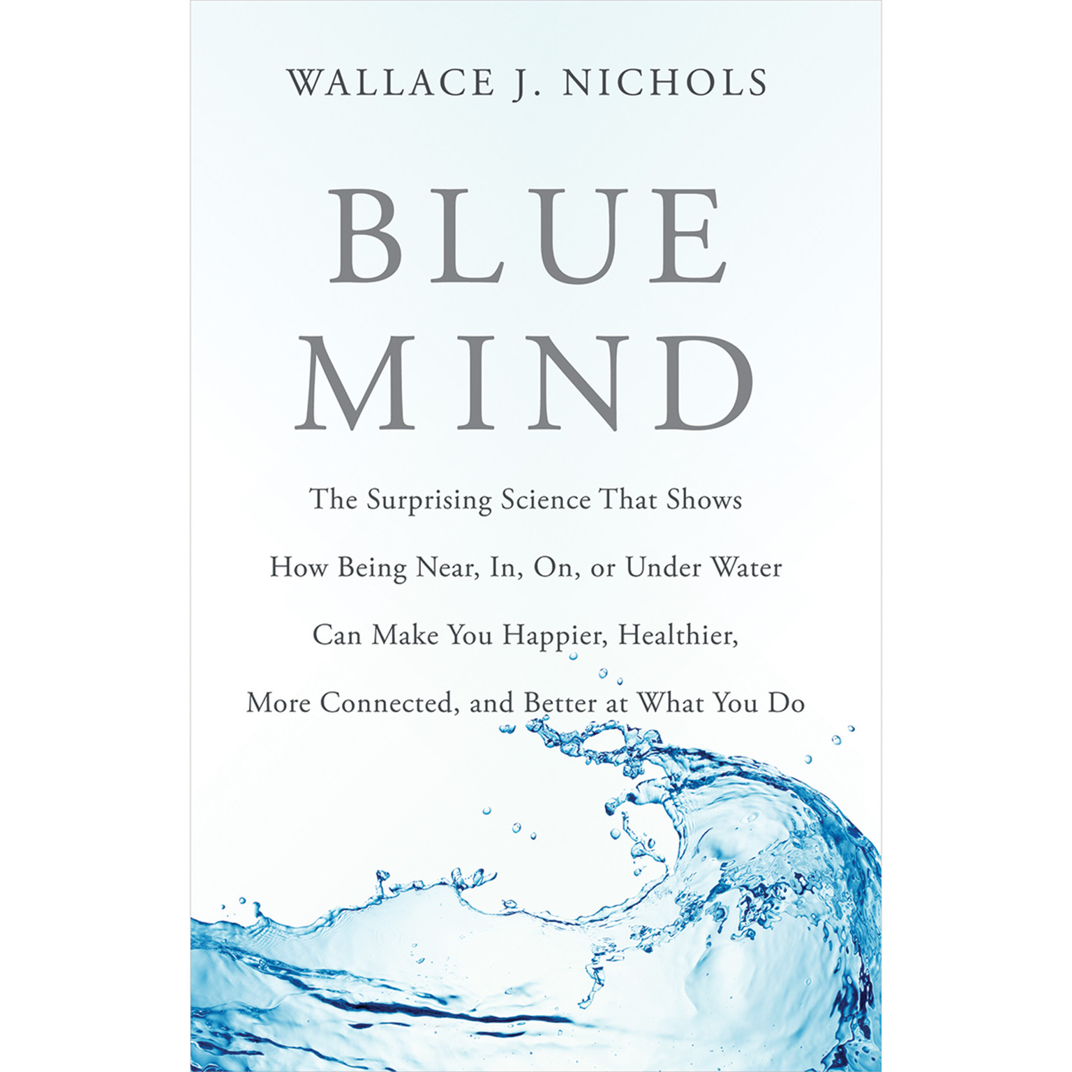 Printable Blue Mind: The Surprising Science That Shows How Being Near, In, On, or Under Water Can Make You Happier, Healthier, More Connected, and Better at What You Do Audiobook Cover Art