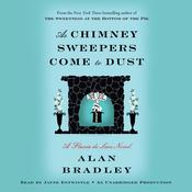 As Chimney Sweepers Come to Dust: A Flavia de Luce Novel, by Alan Bradley