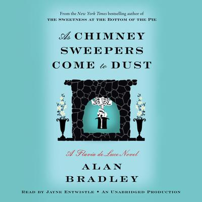 As Chimney Sweepers Come to Dust: A Flavia de Luce Novel Audiobook, by Alan Bradley