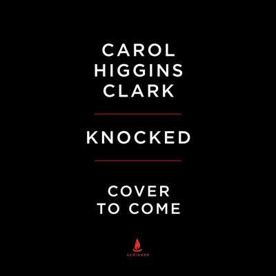Knocked: A Regan Reilly Mystery Audiobook, by Carol Higgins Clark