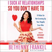 I Suck at Relationships So You Don't Have to: Ten Rules for Not Screwing Up Your Happily Ever After, by Bethenny Frankel