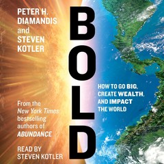 Bold: How to Go Big, Create Wealth and Impact the World Audiobook, by Steven Kotler, Peter H. Diamandis