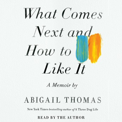 What Comes Next and How to Like It: A Memoir Audiobook, by Abigail Thomas