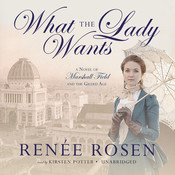 What the Lady Wants: A Novel of Marshall Field and the Gilded Age Audiobook, by Renée Rosen
