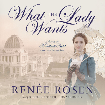 What the Lady Wants: A Novel of Marshall Field and the Gilded Age Audiobook, by