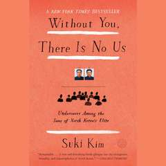 Without You, There Is No Us: My Time with the Sons of North Koreas Elite Audiobook, by Suki Kim