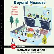 Beyond Measure: The Big Impact of Small Changes, by Margaret Heffernan