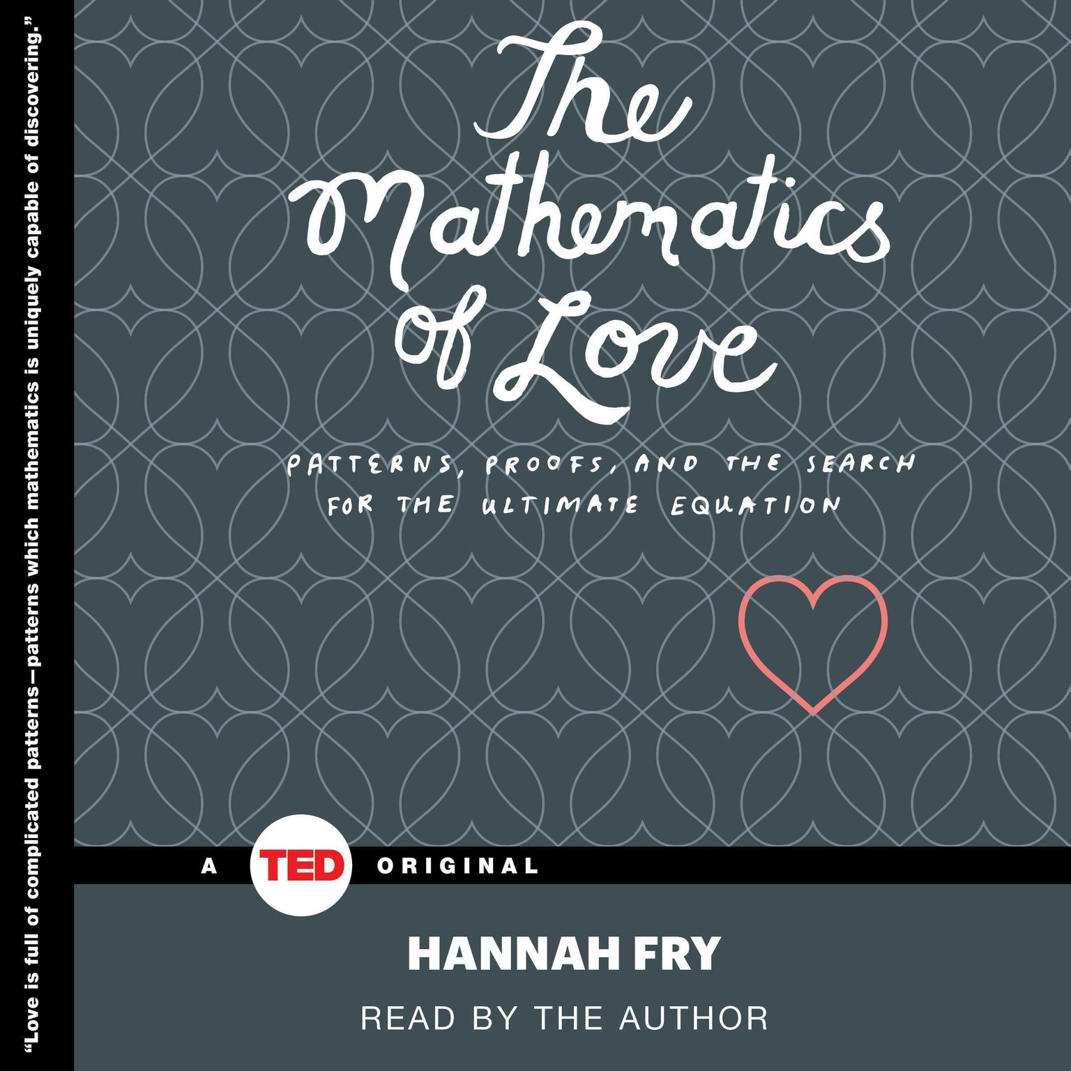 Printable The Mathematics of Love: Patterns, Proofs, and the Search for the Ultimate Equation Audiobook Cover Art