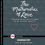 The Mathematics of Love: Patterns, Proofs, and the Search for the Ultimate Equation, by Hannah Fry