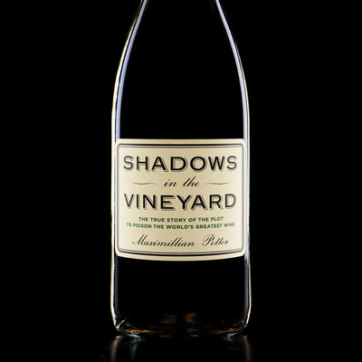 Shadows in the Vineyard: The True Story of the Plot to Poison the Worlds Greatest Wine Audiobook, by Maximillian Potter