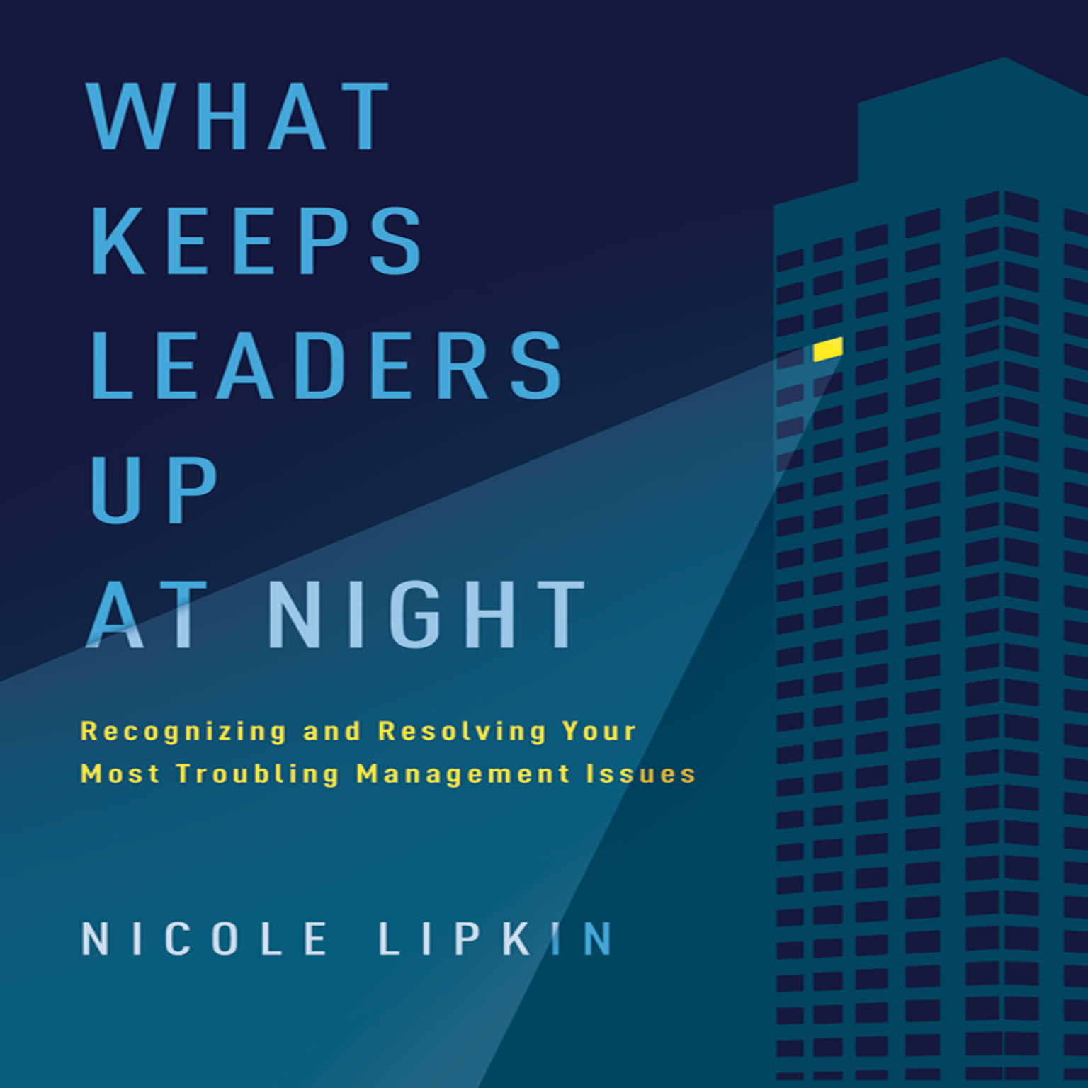 Printable What Keeps Leaders Up at Night: Recognizing and Resolving Your Most Troubling Management Issues Audiobook Cover Art