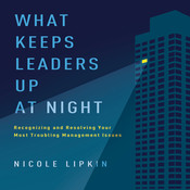 What Keeps Leaders Up at Night: Recognizing and Resolving Your Most Troubling Management Issues Audiobook, by Nicole Lipkin