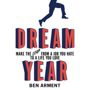 Dream Year: Make the Leap from a Job You Hate to a Life You Love, by Ben Arment