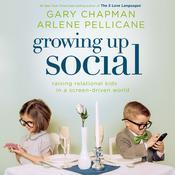 Growing Up Social: Raising Relational Kids in a Screen-Driven World Audiobook, by Gary Chapman, Arlene Pellicane