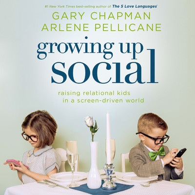 Growing Up Social: Raising Relational Kids in a Screen-Driven World Audiobook, by Gary Chapman