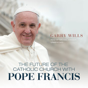 The Future of the Catholic Church with Pope Francis Audiobook, by Garry Wills