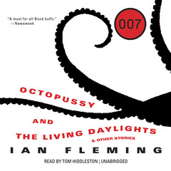 Octopussy and The Living Daylights, and Other Stories Audiobook, by Ian Fleming