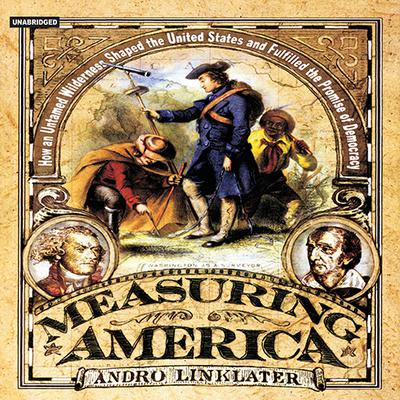Measuring America: How the United States Was Shaped by the Greatest Land Sale in History Audiobook, by Andro Linklater
