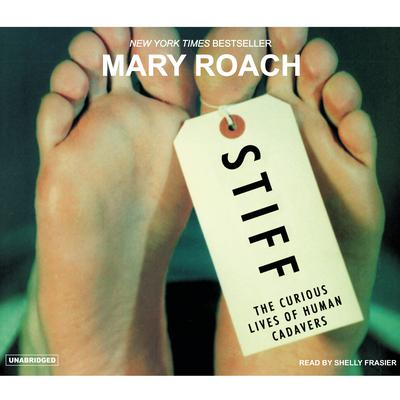 Stiff: The Curious Lives of Human Cadavers Audiobook, by Mary Roach