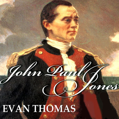 John Paul Jones: Sailor, Hero, Father of the American Navy Audiobook, by Evan Thomas