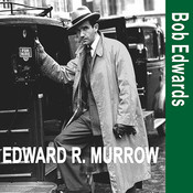 Edward R. Murrow and the Birth of Broadcast Journalism Audiobook, by Bob Edwards