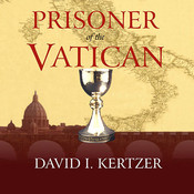 Prisoner of the Vatican: The Popes' Secret Plot to Capture Rome from the New Italian State, by David I. Kertzer