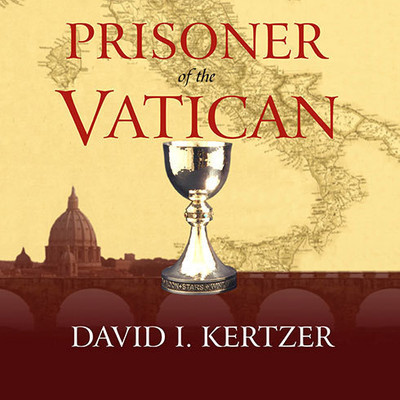 Prisoner of the Vatican: The Popes Secret Plot to Capture Rome from the New Italian State Audiobook, by David I. Kertzer