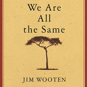 We Are All the Same: A Story of a Boy's Courage and a Mother's Love Audiobook, by Jim Wooten