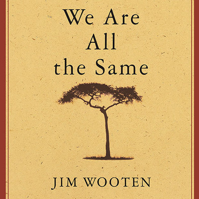 We Are All the Same: A Story of a Boys Courage and a Mothers Love Audiobook, by Jim Wooten