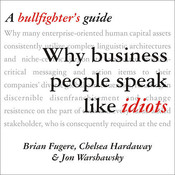 Why Business People Speak Like Idiots: A Bullfighter's Guide, by Brian Fugere, Chelsea Hardaway, Jon Warshawsky