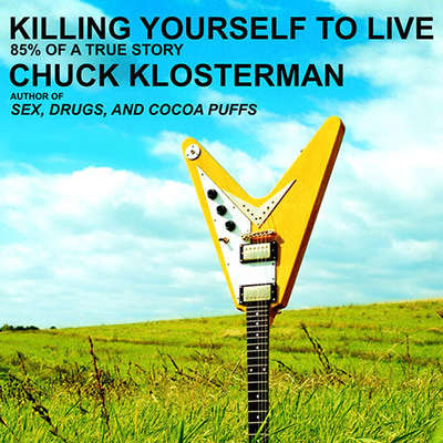 Killing Yourself to Live: 85% of a True Story Audiobook, by Chuck Klosterman