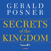 Secrets of the Kingdom: The inside Story of the Secret Saudi-U.S. Connection Audiobook, by Gerald Posner