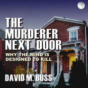 The Murderer Next Door: Why the Mind is Designed to Kill, by David M. Buss