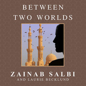 Between Two Worlds: From Tyranny to Freedom My Escape from the Inner Circle of Saddam Audiobook, by Zainab Salbi, Josephine Bailey