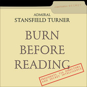 Burn Before Reading: Presidents, CIA Directors, and Secret Intelligence Audiobook, by Stansfield Turner