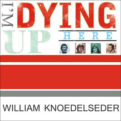 Im Dying Up Here: Heartbreak and High Times in Standup Comedys Golden Era Audiobook, by William Knoedelseder