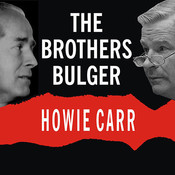 The Brothers Bulger: How They Terrorized and Corrupted Boston for a Quarter Century Audiobook, by Howie Carr