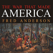 The War That Made America: A Short History of the French and Indian War Audiobook, by Fred Anderson
