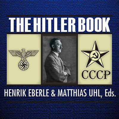 The Hitler Book: The Secret Dossier Prepared for Stalin from the Interrogations of Hitlers Personal Aides Audiobook, by Henrik Eberle