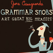 Grammar Snobs Are Great Big Meanies: A Guide To Language For Fun & Spite, by June Casagrande