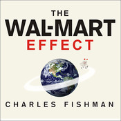 The Wal-Mart Effect: How the Worlds Most Powerful Company Really Works--and How Its Transforming the American Economy Audiobook, by Charles Fishman