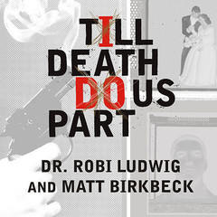 Till Death Do Us Part: Love, Marriage, and the Mind of the Killer Spouse Audiobook, by Robi Ludwig, Matt Birkbeck