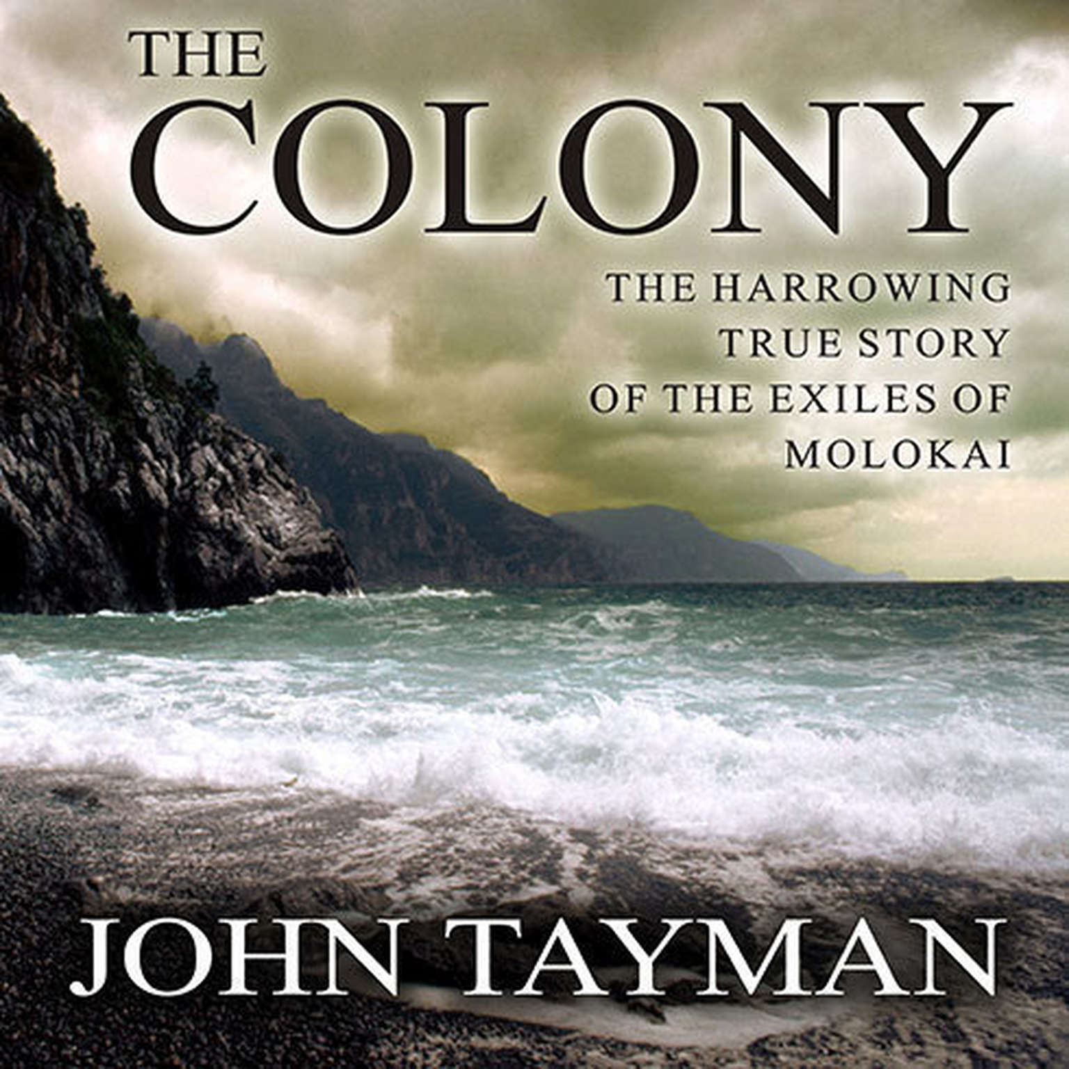 Printable The Colony: The Harrowing True Story of the Exiles of Molokai Audiobook Cover Art